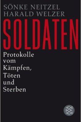Buchtipp: Fischer-Verlag - Soldaten - Protokolle vom Kämpfen, Töten und Sterben