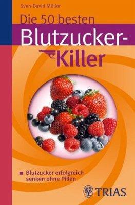 Das Buch - Die 50 besten Blutzucker-Killer: Blutzucker erfolgreich senken ohne Pillen